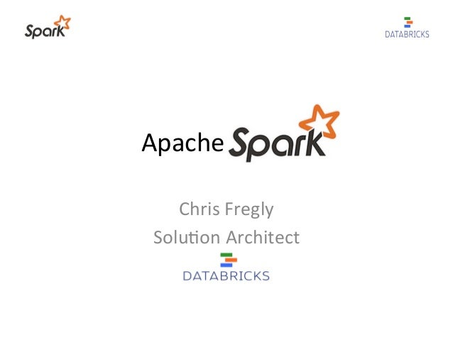 Apache	   	   	   	   	    Chris	   Fregly	    Solu3on	   Architect