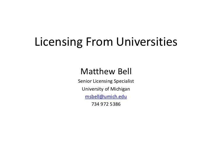 Licensing From Universities         Matthew Bell        Senior Licensing Specialist          University of Michigan       ...