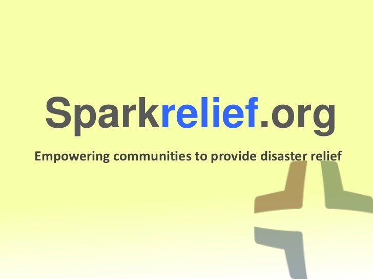 Sparkrelief.org<br />Empowering communities to provide disaster relief <br /><br /><br />