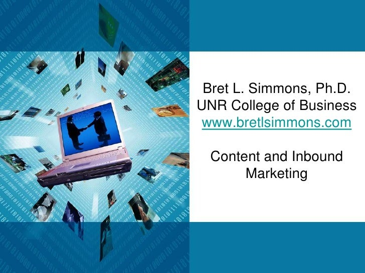 Bret L. Simmons, Ph.D.UNR College of Businesswww.bretlsimmons.comContent and Inbound Marketing<br />