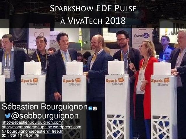 SPARKSHOW EDF PULSE À VIVATECH 2018 Sébastien Bourguignon @sebbourguignon http://sebastienbourguignon.com/ http://monmaste...
