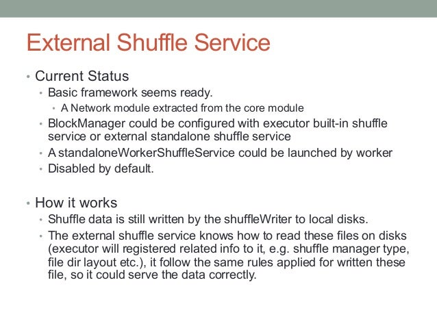 Some shuffle related configs • spark.shuffle.spill (true) • spark.shuffle.memoryFraction (0.2) • spark.shuffle.manager ...