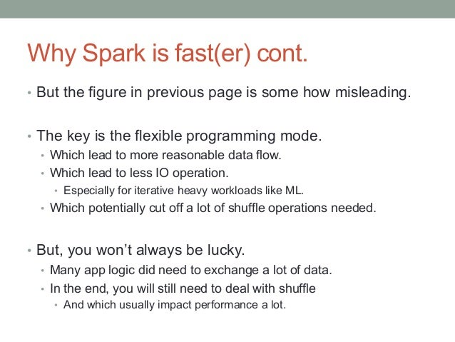 Why Spark is fast(er) cont. • But the figure in previous page is some how misleading. • The key is the flexible programm...