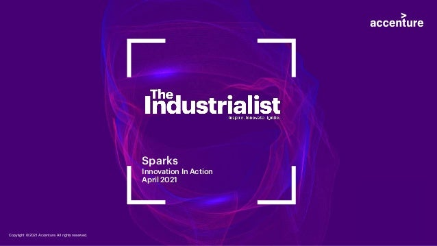 Sparks Innovation In Action April 2021 Copyright © 2021 Accenture. All rights reserved.