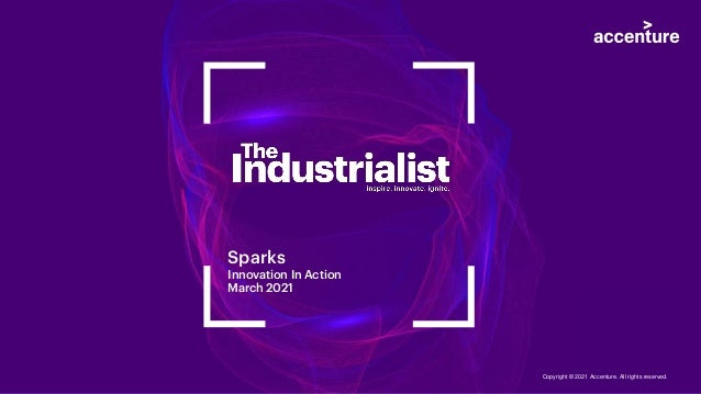 Sparks Innovation In Action March 2021 Copyright © 2021 Accenture. All rights reserved.