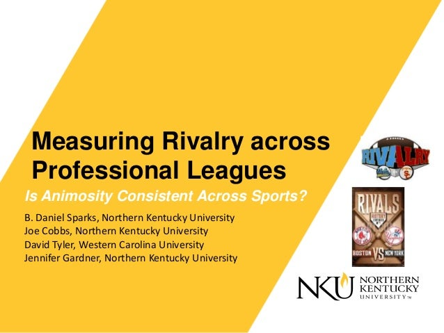 Measuring Rivalry across Professional Leagues Is Animosity Consistent Across Sports? B. Daniel Sparks, Northern Kentucky U...