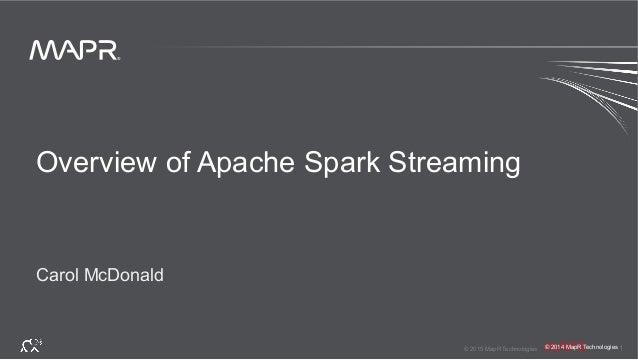 ® © 2015 MapR Technologies 1 ® © 2014 MapR Technologies Overview of Apache Spark Streaming Carol McDonald