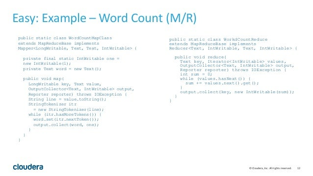 12© Cloudera, Inc. All rights reserved. Easy: Example – Word Count (M/R) public static class WordCountMapClass extends Map...