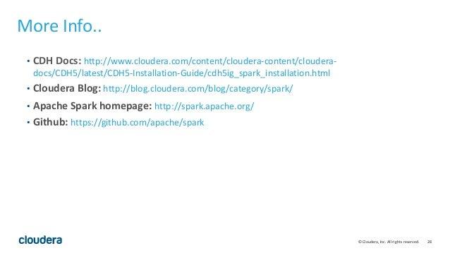 28© Cloudera, Inc. All rights reserved. More Info.. • CDH Docs: http://www.cloudera.com/content/cloudera-content/cloudera-...