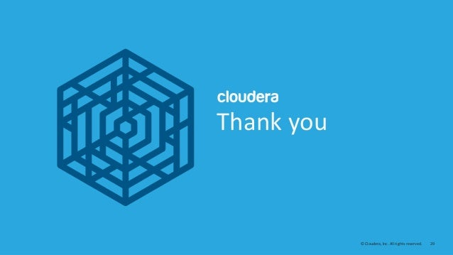 29© Cloudera, Inc. All rights reserved. Thank you