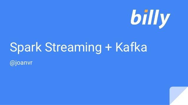Spark Streaming + Kafka @joanvr
