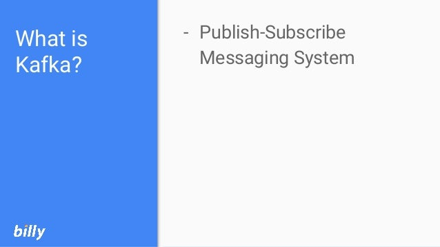 What is Kafka? - Publish-Subscribe Messaging System