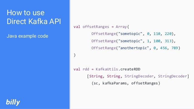 "How to use Direct Kafka API Java example code val offsetRanges = Array( OffsetRange(""sometopic"", 0, 110, 220), OffsetRange..."