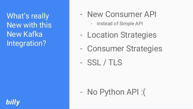 What's really New with this New Kafka Integration? - New Consumer API - instead of Simple API - Location Strategies - Cons...