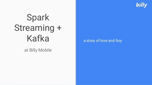 Spark Streaming + Kafka at Billy Mobile a story of love and fury