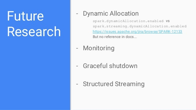 Future Research - Dynamic Allocation spark.dynamicAllocation.enabled vs spark.streaming.dynamicAllocation.enabled https://...