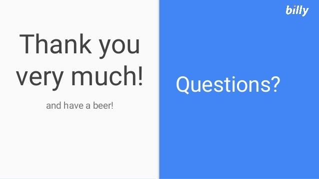 Thank you very much! and have a beer! Questions?