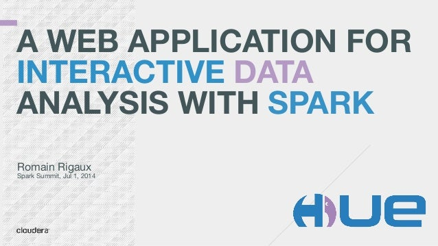 A WEB APPLICATION FOR INTERACTIVE DATA ANALYSIS WITH SPARK Romain Rigaux  Spark Summit, Jul 1, 2014