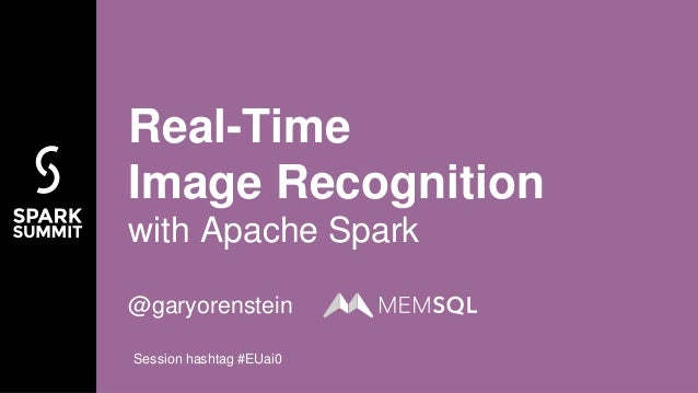 @garyorenstein Real-Time Image Recognition with Apache Spark Session hashtag #EUai0