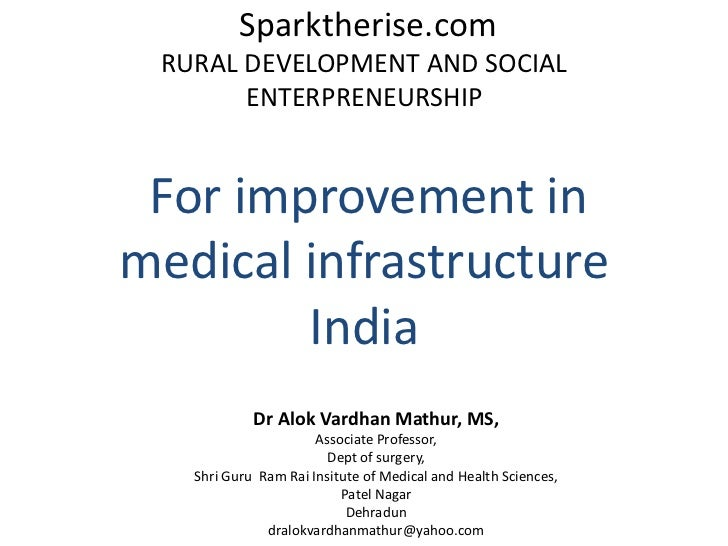 Sparktherise.com RURAL DEVELOPMENT AND SOCIAL       ENTERPRENEURSHIP For improvement inmedical infrastructure        India...