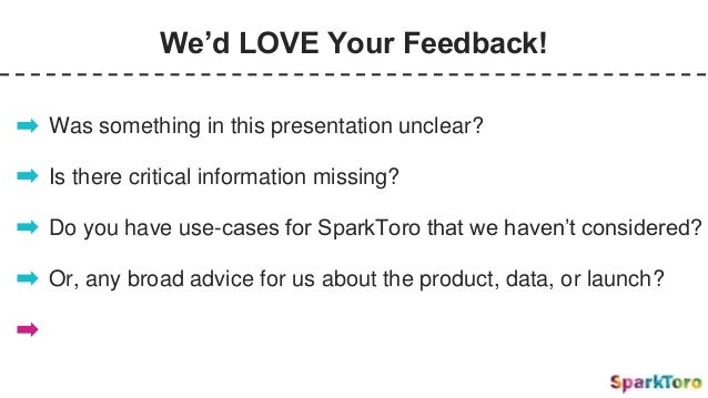 We'd LOVE Your Feedback! Was something in this presentation unclear? Is there critical information missing? Do you have us...