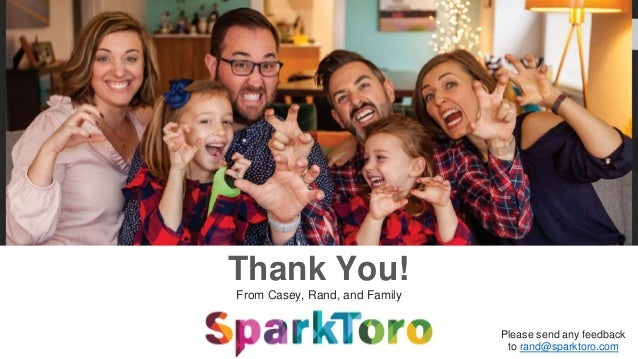 Thank You! From Casey, Rand, and Family Please send any feedback to rand@sparktoro.com