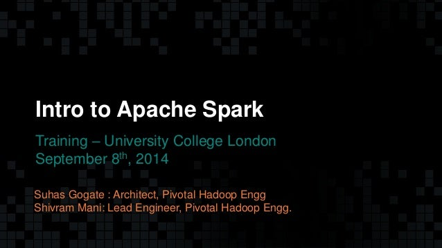 1© Copyright 2013 Pivotal. All rights reserved. 1© Copyright 2013 Pivotal. All rights reserved. Intro to Apache Spark Trai...