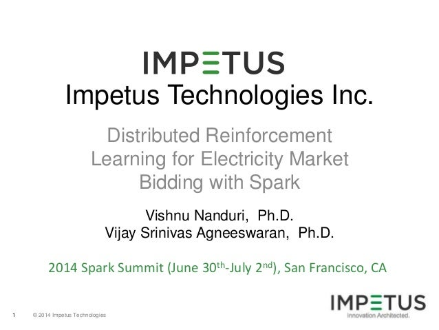 © 2014 Impetus Technologies1 Impetus Technologies Inc. Distributed Reinforcement Learning for Electricity Market Bidding w...