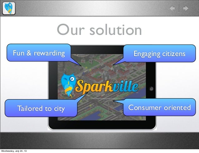 Our solution Fun & rewarding Engaging citizens Consumer orientedTailored to city Wednesday, July 24, 13