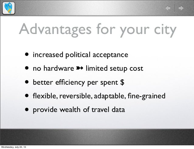 Advantages for your city • increased political acceptance • no hardware ➼ limited setup cost • better efficiency per spent ...