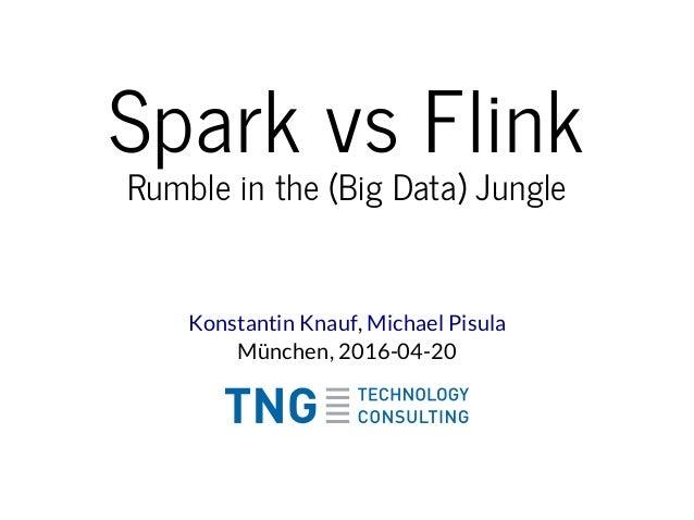 Spark vs Flink Rumble in the (Big Data) Jungle , München, 2016-04-20 Konstantin Knauf Michael Pisula