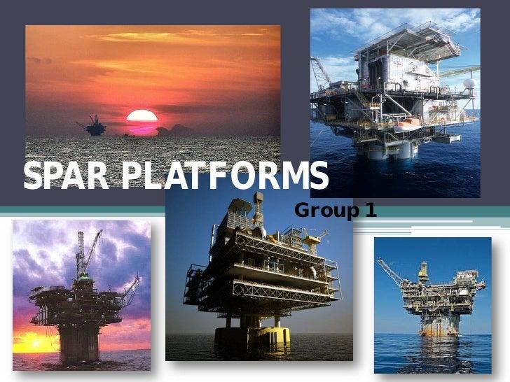 SPAR PLATFORMS             Group 1