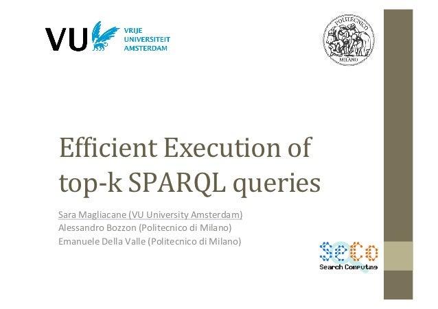 Ef#icient Execution of top-‐k SPARQL queries Sara Magliacane (VU University Amsterdam) Alessandro ...