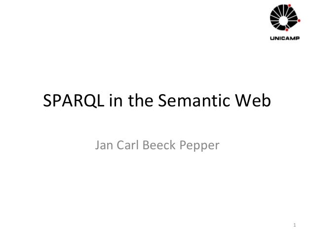 SPARQL in the Semantic Web Jan Carl Beeck Pepper 1