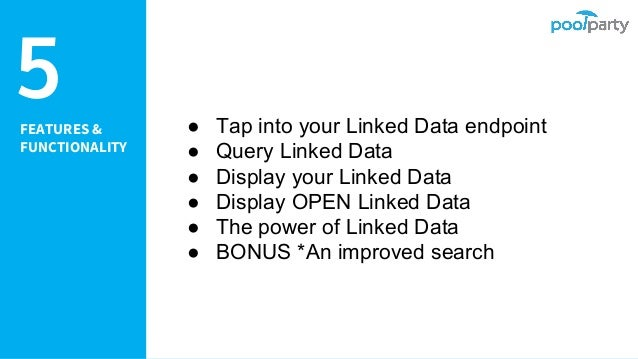 5FEATURES & FUNCTIONALITY ● Tap into your Linked Data endpoint ● Query Linked Data ● Display your Linked Data ● Display OP...
