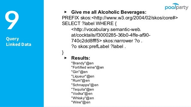 Query Linked Data ▸ Give me all Alcoholic Beverages: PREFIX skos:<http://www.w3.org/2004/02/skos/core#> SELECT ?label WHER...