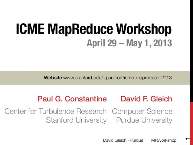 ICME MapReduce Workshop!April 29 – May 1, 2013!!David F. Gleich!Computer Science!Purdue UniversityDavid Gleich · Purdue 1!...