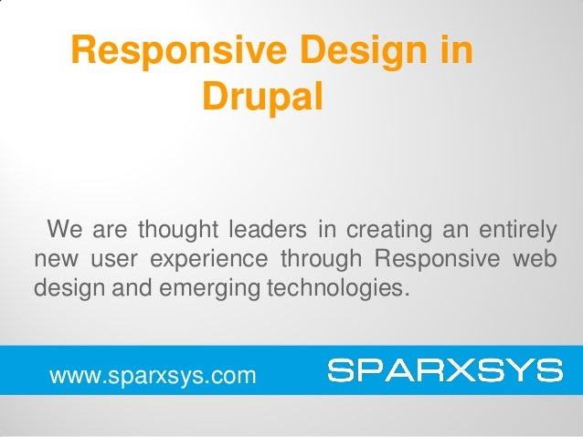 Responsive Design in Drupal  We are thought leaders in creating an entirely new user experience through Responsive web des...