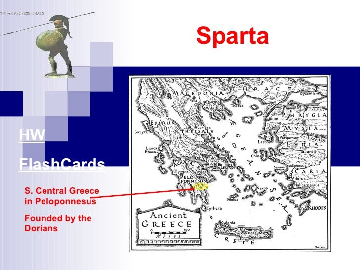 Sparta S. Central Greece in Peloponnesus Founded by the Dorians HW FlashCards
