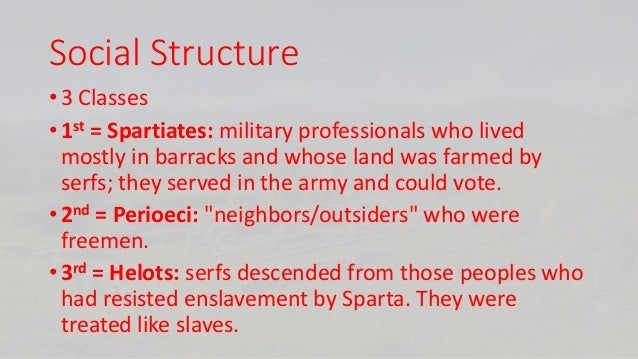 spartan social structure ← ancient sparta according to the greeks the metic class, or resident aliens, and, of course, slaves social mobility was official discouraged.
