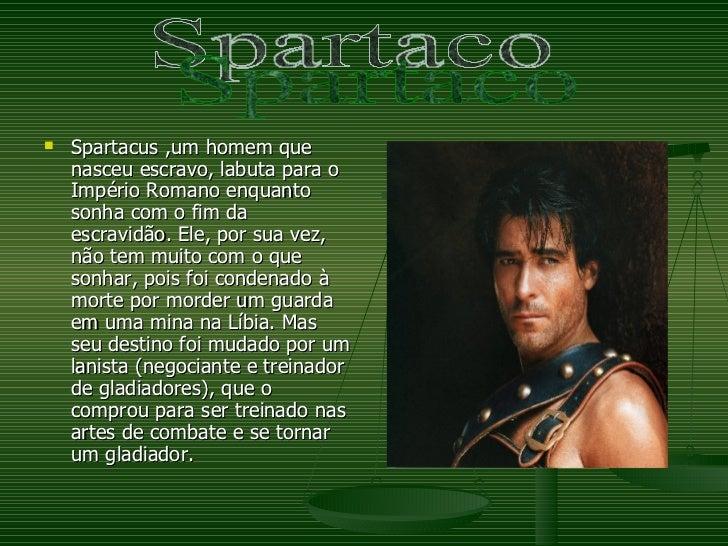 <ul><li>Spartacus ,um homem que nasceu escravo, labuta para o Império Romano enquanto sonha com o fim da escravidão. Ele, ...