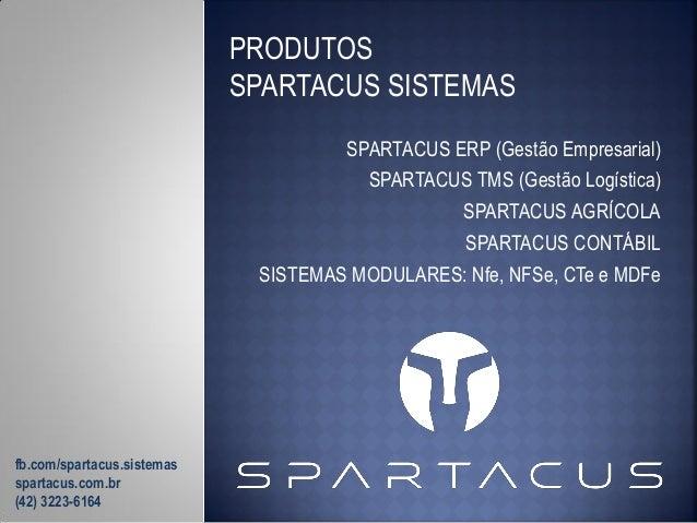 PRODUTOS SPARTACUS SISTEMAS SPARTACUS ERP (Gestão Empresarial) SPARTACUS TMS (Gestão Logística) SPARTACUS AGRÍCOLA SPARTAC...