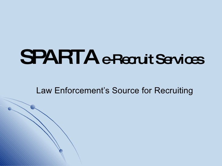 SPARTA  e-Recruit Services Law Enforcement's Source for Recruiting