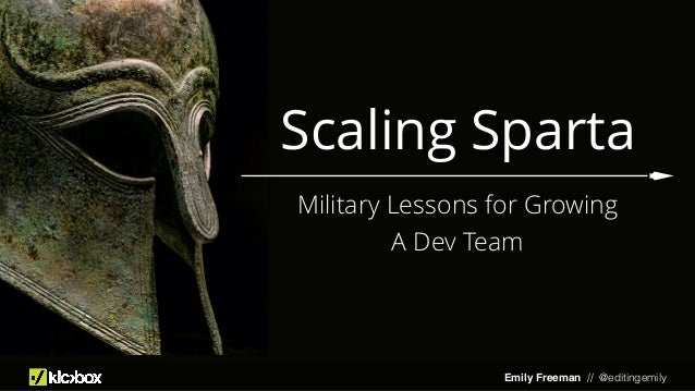 Emily Freeman // @editingemily Scaling Sparta Military Lessons for Growing A Dev Team