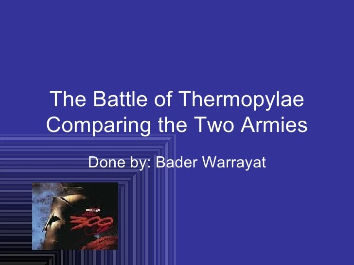 The Battle of Thermopylae Comparing the Two Armies Done by: Bader Warrayat