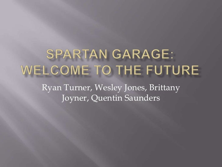 Spartan Garage:Welcome to the Future<br />Ryan Turner, Wesley Jones, Brittany Joyner, Quentin Saunders<br />
