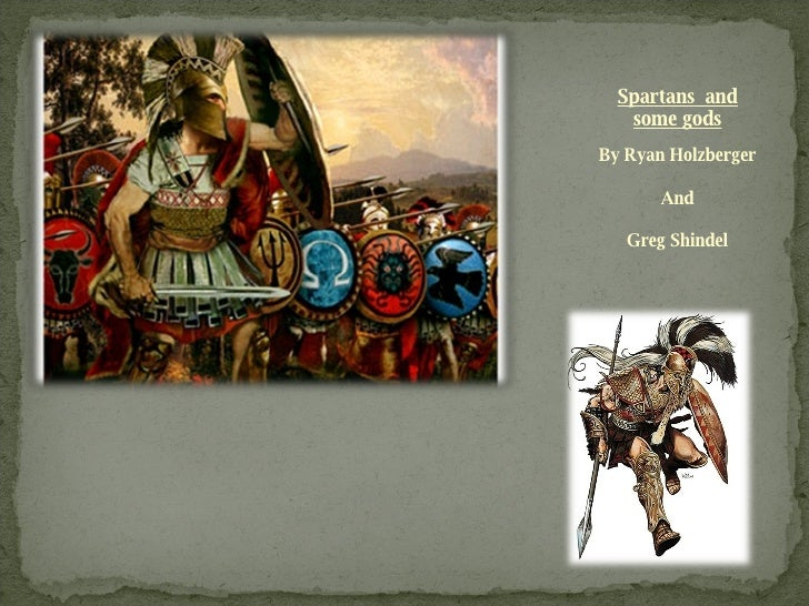 Spartans  and some gods <ul><li>By Ryan Holzberger </li></ul><ul><li>And </li></ul><ul><li>Greg Shindel </li></ul>