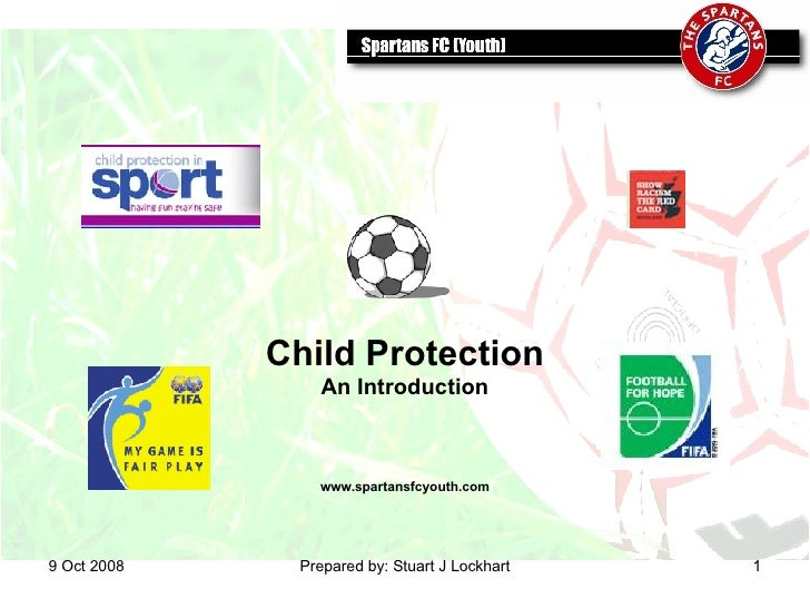 5 Jun 2009 Prepared by: Stuart J Lockhart Child Protection An Introduction www.spartansfcyouth.com