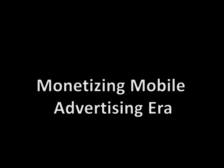 2011: WorldwideMobile Ad Spend$11.4 to $20 Billion            Source: Merrill Lynch report
