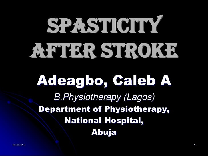 Spasticity            After Stroke            Adeagbo, Caleb A               B.Physiotherapy (Lagos)            Department...